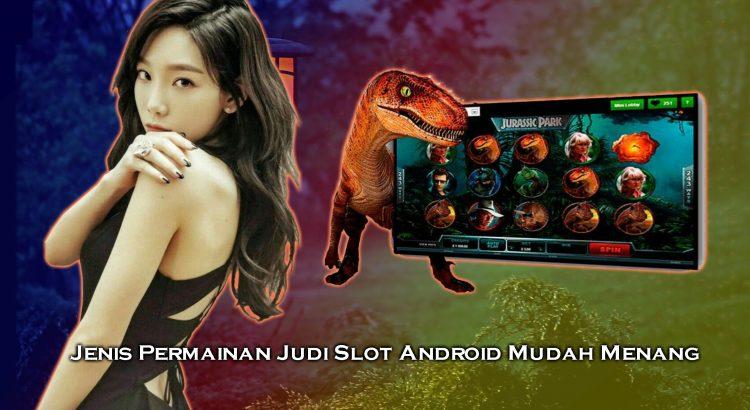 Jenis Permainan Judi Slot Android Mudah Menang