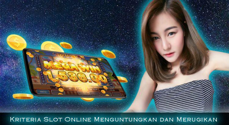 Kriteria Slot Online Menguntungkan dan Merugikan