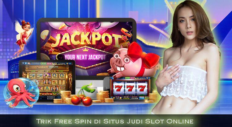 Trik Free Spin di Situs Judi Slot Online