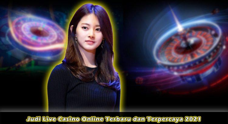 Judi Live Casino Online Terbaru dan Terpercaya 2021