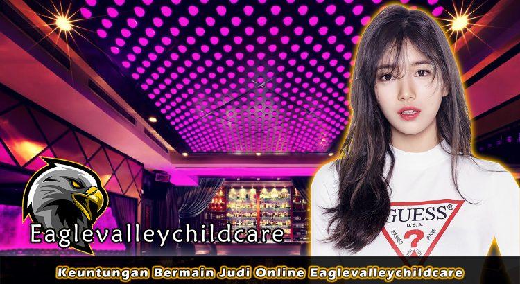 Keuntungan Bermain Judi Online Eaglevalleychildcare