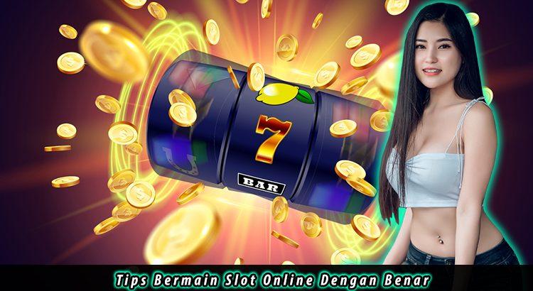 Tips Bermain Slot Online Dengan Benar
