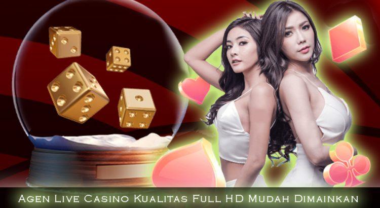 Agen Live Casino Kualitas Full HD Mudah Dimainkan